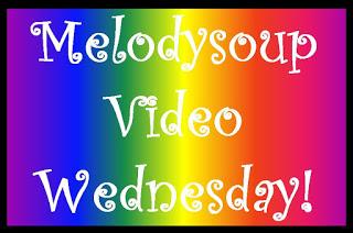Melodysoup Video Wednesday!