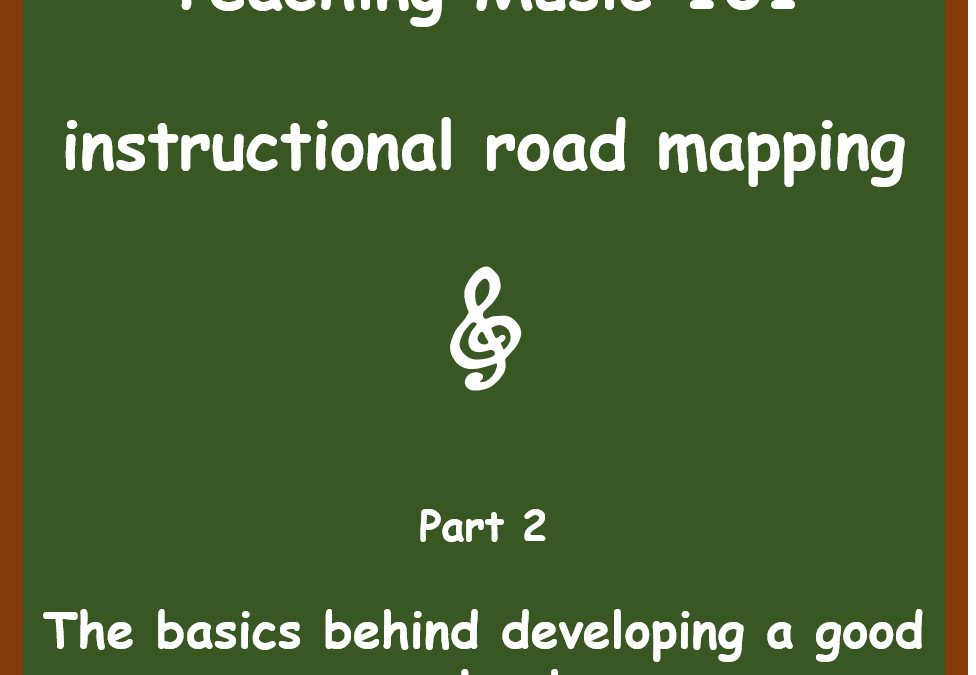 Teaching Music 101 – Instructional Road Maps – Part 2