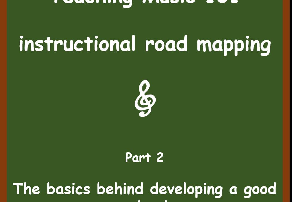 Teaching Music 101 – Instructional Road Maps – Part 2
