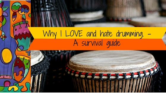 Why I love and hate drumming – a survival guide