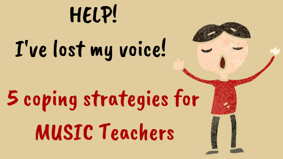 Help!  I've lost my voice!  –     5 coping strategies for MUSIC TEACHERS!