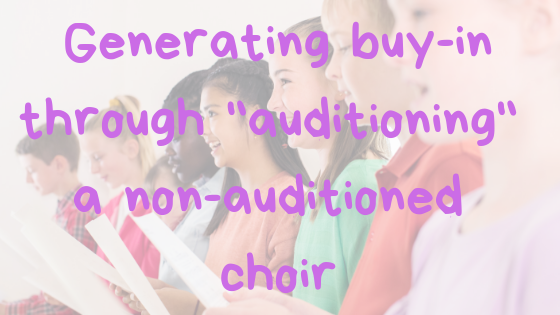 "Generating Buy-In Through ""Auditioning"" a Non-Auditioned Choir"